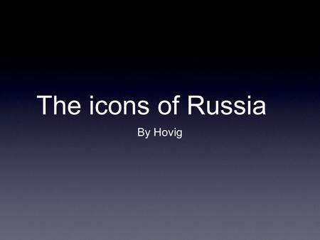 The icons of Russia By Hovig. Icons of Russia were placed on glass windows of churches, separating the nave from the sanctuary or they are placed in a.
