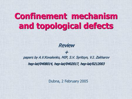 Confinement mechanism and topological defects Review+ papers by A.V.Kovalenko, MIP, S.V. Syritsyn, V.I. Zakharov hep-lat/0408014, hep-lat/0402017, hep-lat/0212003.