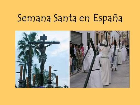 Semana Santa en España. Semana Santa (Holy Week) is one of the most important celebrations in Spain. This is also called Pascua (Easter).