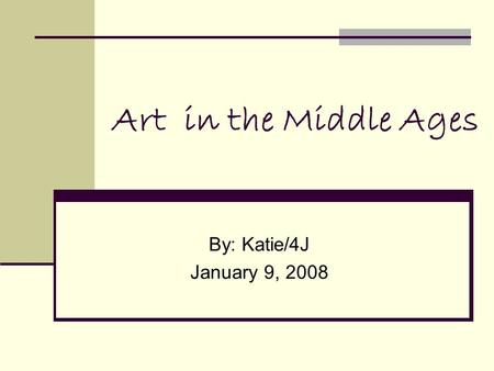 Art in the Middle Ages By: Katie/4J January 9, 2008.