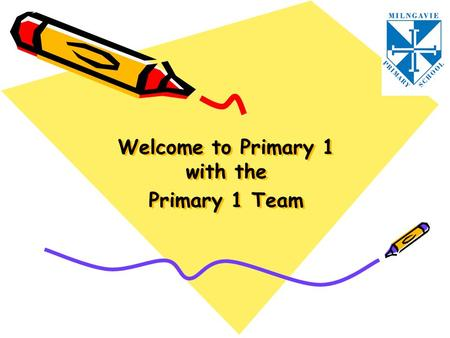 Welcome to Primary 1 with the Primary 1 Team. Our Team Mrs Wilkinson Mrs Smith Mrs Wilson Mrs Allan Ms Van Kampen Mrs Feeley Primary 1, room 2 Primary.
