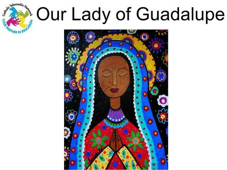 Our Lady of Guadalupe. On December 12th, we honor Our Lady of Guadalupe 2.