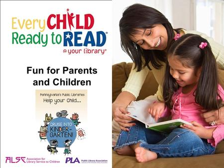 Fun for Parents and Children. Reading is essential to school success. Start now to help your child get ready to read. Learning to read begins before children.