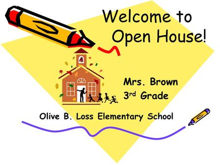 Welcome to Open House! Mrs. Brown 3 rd Grade Olive B. Loss Elementary School.