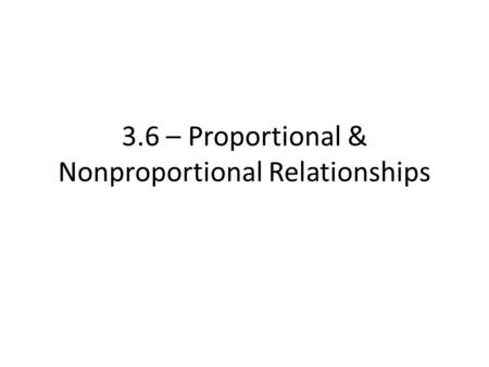3.6 – Proportional & Nonproportional Relationships