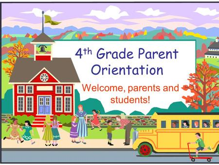 4 th Grade Parent Orientation Welcome, parents and students!
