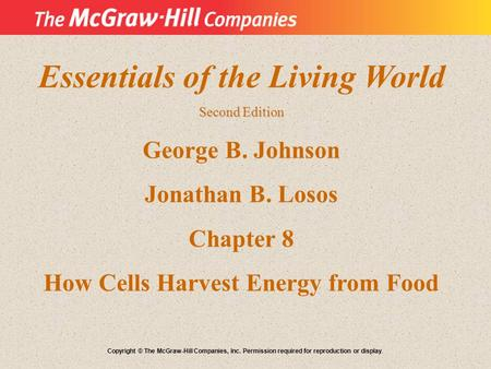 Essentials of the Living World How Cells Harvest Energy from Food