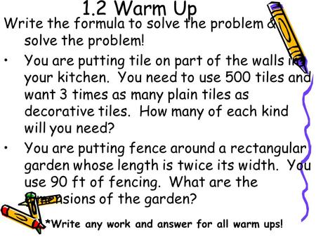 1.2 Warm Up Write the formula to solve the problem & solve the problem! You are putting tile on part of the walls in your kitchen. You need to use 500.