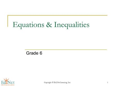 Copyright © Ed2Net Learning, Inc.1 Equations & Inequalities Grade 6.