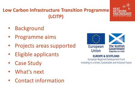 Low Carbon Infrastructure Transition Programme (LCITP) Background Programme aims Projects areas supported Eligible applicants Case Study What's next Contact.