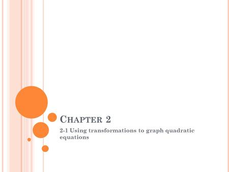 C HAPTER 2 2-1 Using transformations to graph quadratic equations.