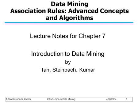 Data Mining Association Rules: Advanced Concepts and Algorithms Lecture Notes for Chapter 7 Introduction to Data Mining by Tan, Steinbach, Kumar © Tan,Steinbach,