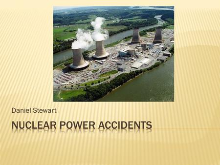 Daniel Stewart.  Accidents in a nuclear plant can range from minor emissions of radioactivity to catastrophic releases such as: - widespread radiation.