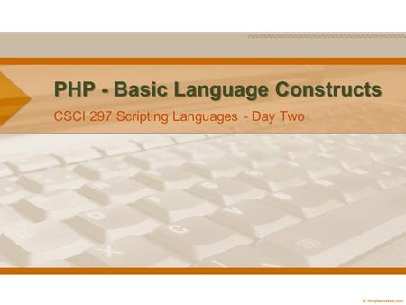 PHP - Basic Language Constructs CSCI 297 Scripting Languages - Day Two.