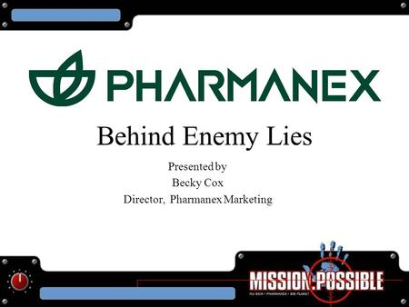 Behind Enemy Lies Presented by Becky Cox Director, Pharmanex Marketing.