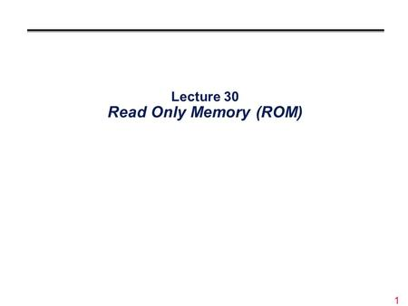 1 Lecture 30 Read Only Memory (ROM). 2 Overview °Read-only memory can normally only be read °Internal organization similar to SRAM °ROMs are effective.
