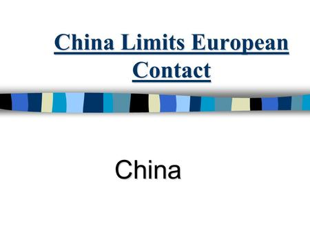 China Limits European Contact China. Effects of European Exploration European exploration had lead to opportunities to trade. Europeans were making healthy.