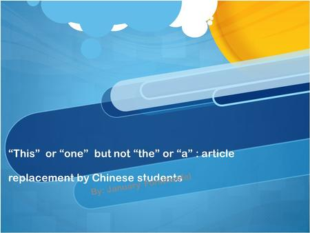 """This"" or ""one"" but not ""the"" or ""a"" : article replacement by Chinese students By: January Forsthoefel."