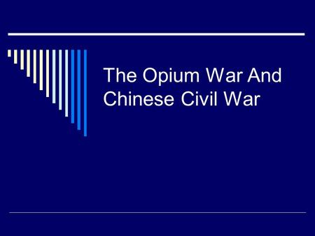 The Opium War And Chinese Civil War. Tea and Opium Connection  British East India Trading Company establishes a foothold in China  Opium grown in India.