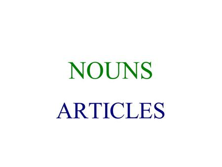 NOUNS ARTICLES ARTICLES Articles agree in gender and number with the noun that they accompany. Often, articles are used in Spanish even if they aren't.