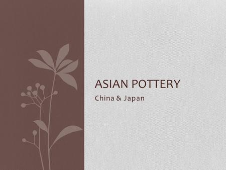 China & Japan ASIAN POTTERY. Part 1 CHINESE PORCELAIN.