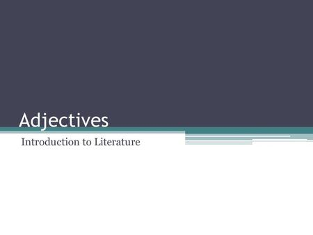 Adjectives Introduction to Literature. I. Adjective: a word used to describe a noun or pronoun -Adjectives answer the questions below about the nouns.