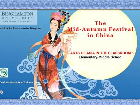The Mid-Autumn Festival in China ~ ARTS OF ASIA IN THE CLASSROOM ~ Elementary/Middle School Confucius Institute of Chinese Opera Institute for Asia and.