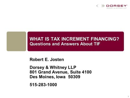Robert E. Josten Dorsey & Whitney LLP 801 Grand Avenue, Suite 4100 Des Moines, Iowa 50309 515-283-1000 WHAT IS TAX INCREMENT FINANCING? Questions and Answers.