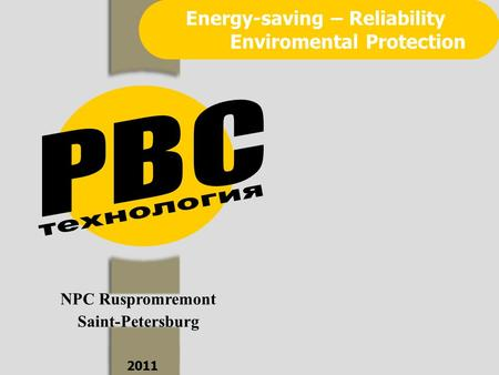 NPC Ruspromremont Saint-Petersburg 2011 Energy-saving – Reliability Enviromental Protection.