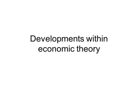 Developments within economic theory. Public choice, collective choice, political economy Arrow, 1959 – impossibility theorem, no perfect political system.