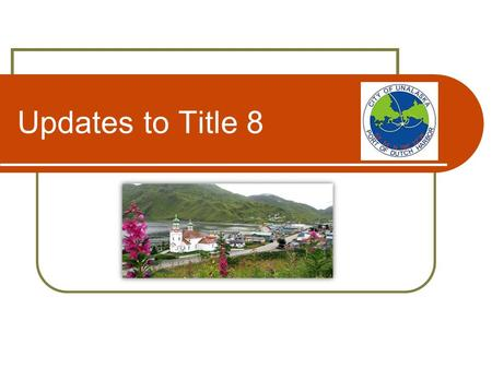Updates to Title 8. Anticipated Timeline… July - December 2013 Ideas Compiled Research and Drafting January 2014 Planning Commission Worksession Review.
