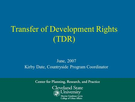 Transfer of Development Rights (TDR) June, 2007 Kirby Date, Countryside Program Coordinator.