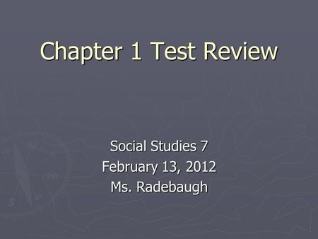Chapter 1 Test Review Social Studies 7 February 13, 2012 Ms. Radebaugh.