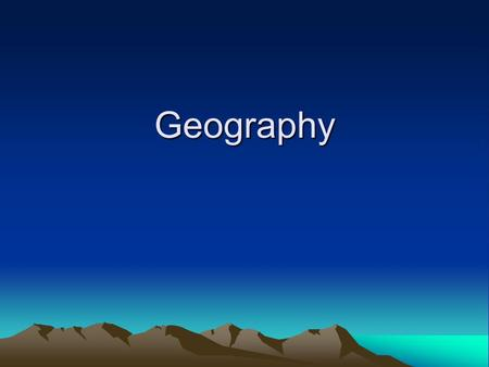 Geography. THE WORLD 70% of the Earth's Surface is Water 30% is Land consists of 7 continents: –Asia –Africa –North America –South America –Antarctica.