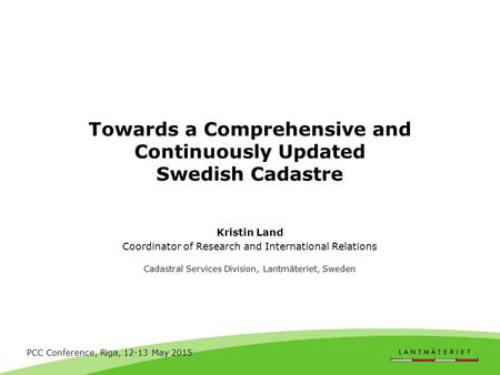 Towards a Comprehensive and Continuously Updated Swedish Cadastre Kristin Land Coordinator of Research and International Relations Cadastral Services Division,