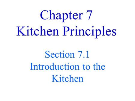 Chapter 7 Kitchen Principles Section 7.1 Introduction to the Kitchen.