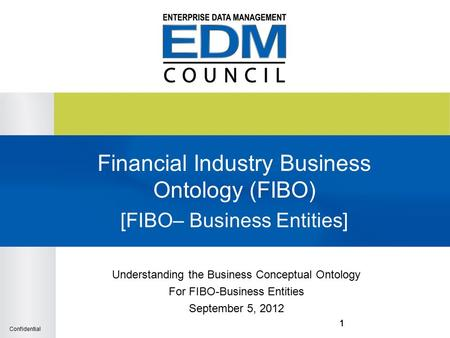 Confidential 111 Financial Industry Business Ontology (FIBO) [FIBO– Business Entities] Understanding the Business Conceptual Ontology For FIBO-Business.