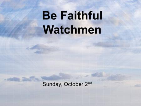 Be Faithful Watchmen Sunday, October 2 nd. Welcome to St. Peter! Thank you for joining us for worship today! Our lessons, hymns and prayers encourage.