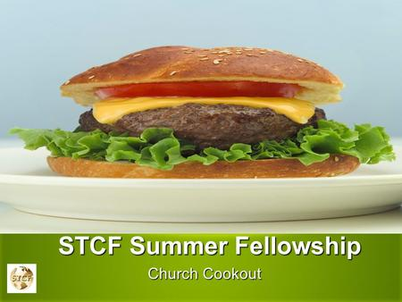 STCF Summer Fellowship STCF Summer Fellowship Church Cookout.