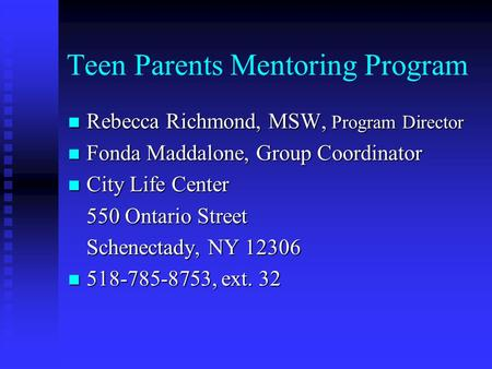 Teen Parents Mentoring Program Rebecca Richmond, MSW, Program Director Rebecca Richmond, MSW, Program Director Fonda Maddalone, Group Coordinator Fonda.