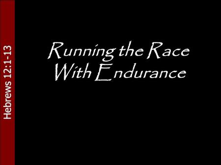 Hebrews 12:1-13 Running the Race With Endurance. Hebrews 12:1-13 The Setting… Message of Hebrews- Jesus Christ's Supremacy Historical Context- Greek &
