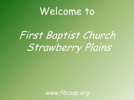 Welcome to First Baptist Church Strawberry Plains www.fbcosp.org.