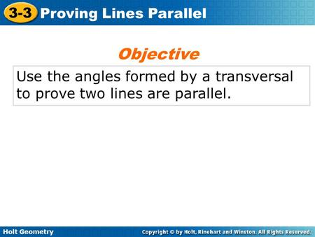 Objective Use the angles formed by a transversal to prove two lines are parallel.