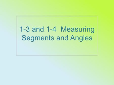 1-3 and 1-4 Measuring Segments and Angles. Postulate 1-5 Ruler Postulate The point of a line can be put into a one- to-one correspondence with the real.
