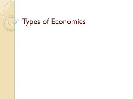 Types of Economies. The government of China tells factory managers to increase their use of computers in manufacturing. What economic question is most.