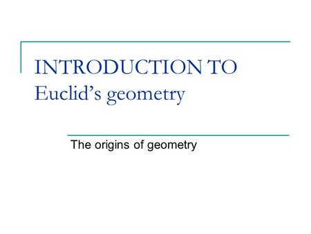 INTRODUCTION TO Euclid's geometry The origins of geometry.