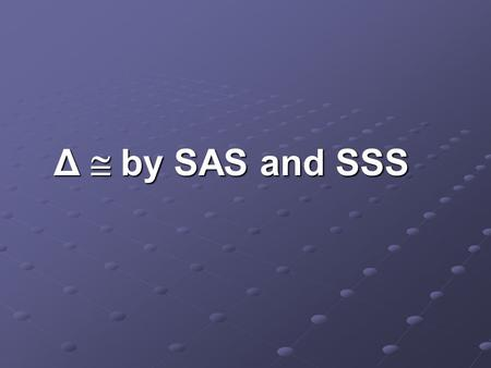Δ  by SAS and SSS. Review of  Δs Triangles that are the same shape and size are congruent. Each triangle has three sides and three angles. If all six.