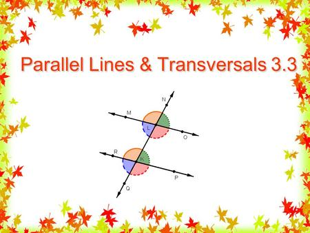Parallel Lines & Transversals 3.3. Transversal A line, ray, or segment that intersects 2 or more COPLANAR lines, rays, or segments. Non-Parallel lines.