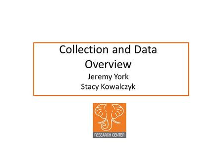 Collection and Data Overview Jeremy York Stacy Kowalczyk.