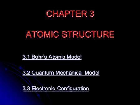 CHAPTER 3 ATOMIC STRUCTURE 3.1 Bohr's Atomic Model 3.1 Bohr's Atomic Model 3.2 Quantum Mechanical Model 3.2 Quantum Mechanical Model 3.3 Electronic Configuration.